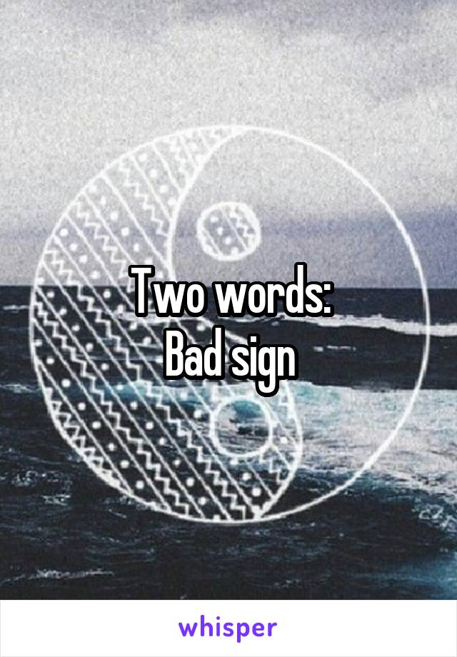 Two words: Bad sign