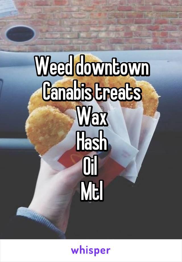Weed downtown Canabis treats Wax Hash Oil  Mtl