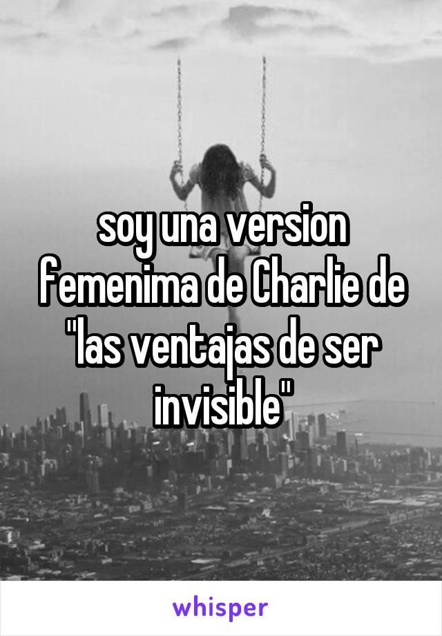 """soy una version femenima de Charlie de """"las ventajas de ser invisible"""""""