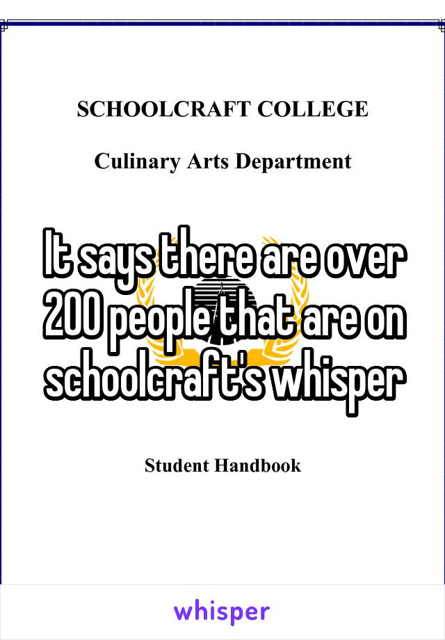 It says there are over 200 people that are on schoolcraft's whisper