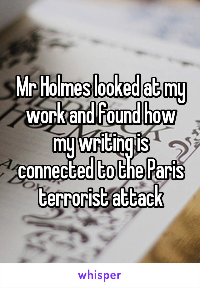 Mr Holmes looked at my work and found how my writing is connected to the Paris terrorist attack