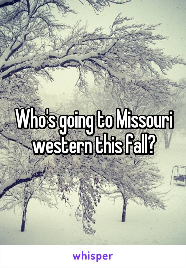 Who's going to Missouri western this fall?