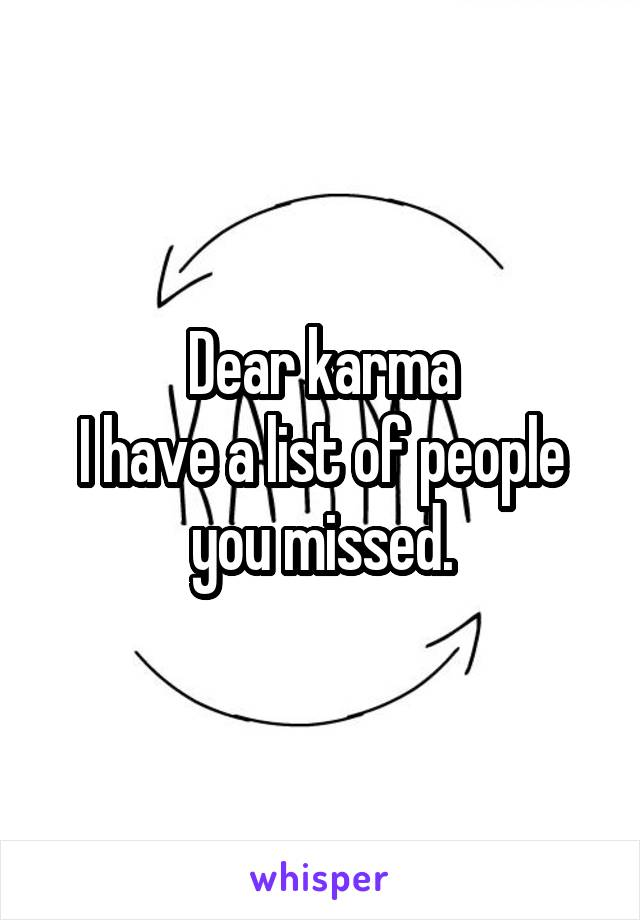 Dear karma I have a list of people you missed.