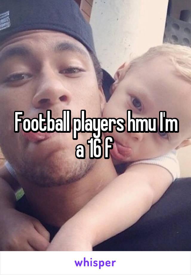 Football players hmu I'm a 16 f