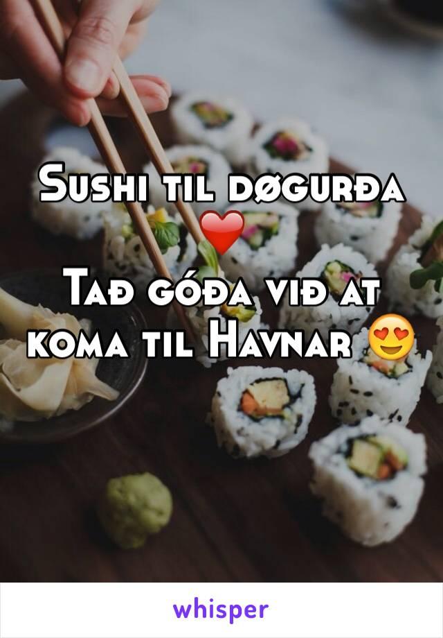 Sushi til døgurða ❤️ Tað góða við at koma til Havnar 😍