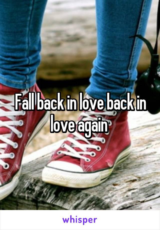 Fall back in love back in love again