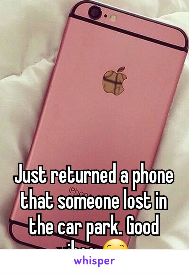 Just returned a phone that someone lost in the car park. Good vibes 😊