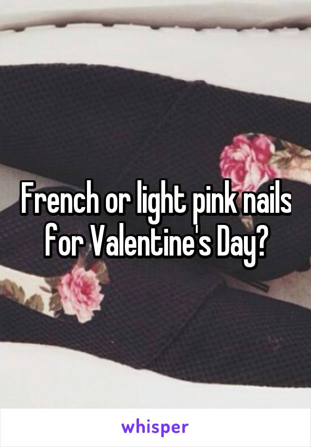 French or light pink nails for Valentine's Day?