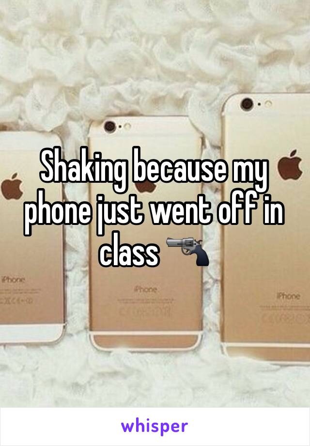 Shaking because my phone just went off in class 🔫