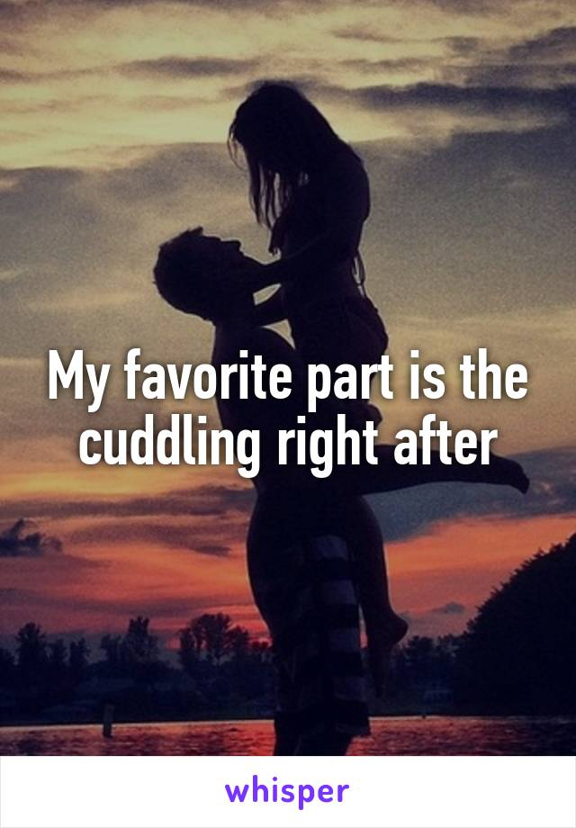 My favorite part is the cuddling right after