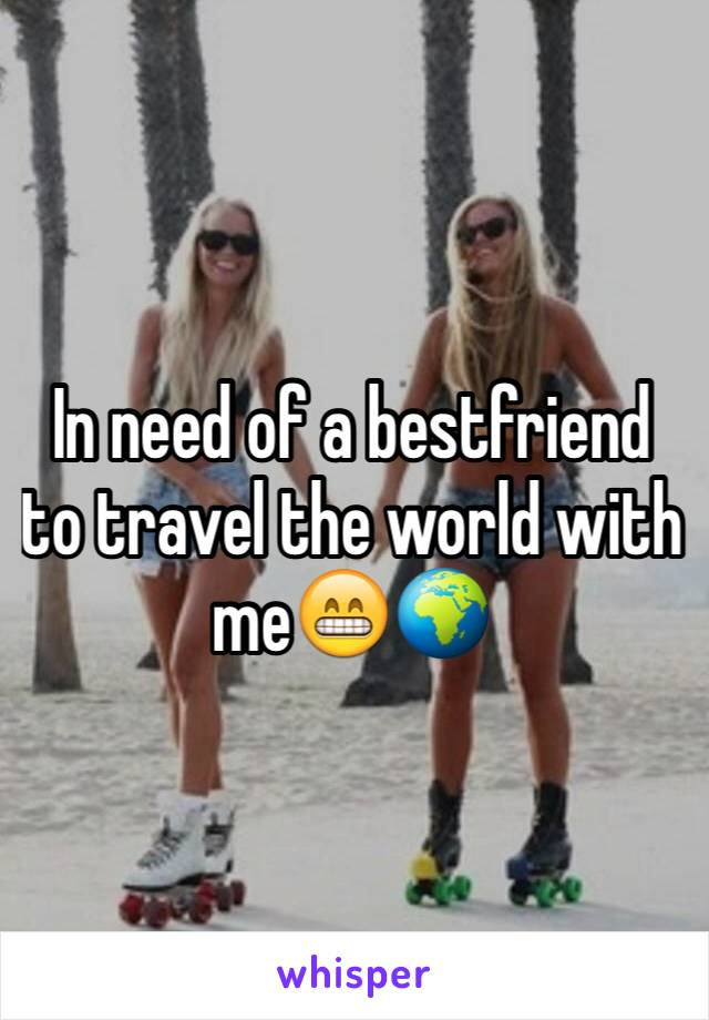 In need of a bestfriend to travel the world with me😁🌍