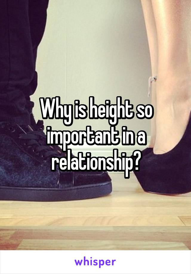 Why is height so important in a relationship?