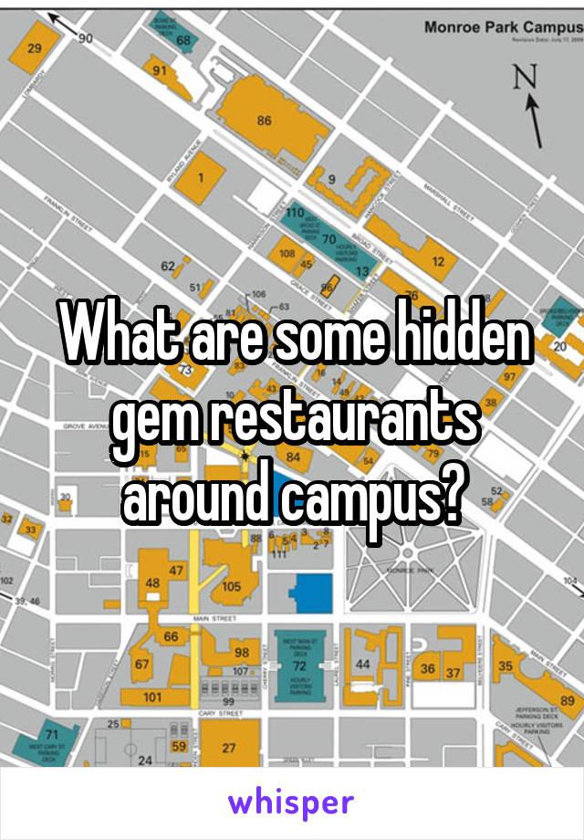 What are some hidden gem restaurants around campus?