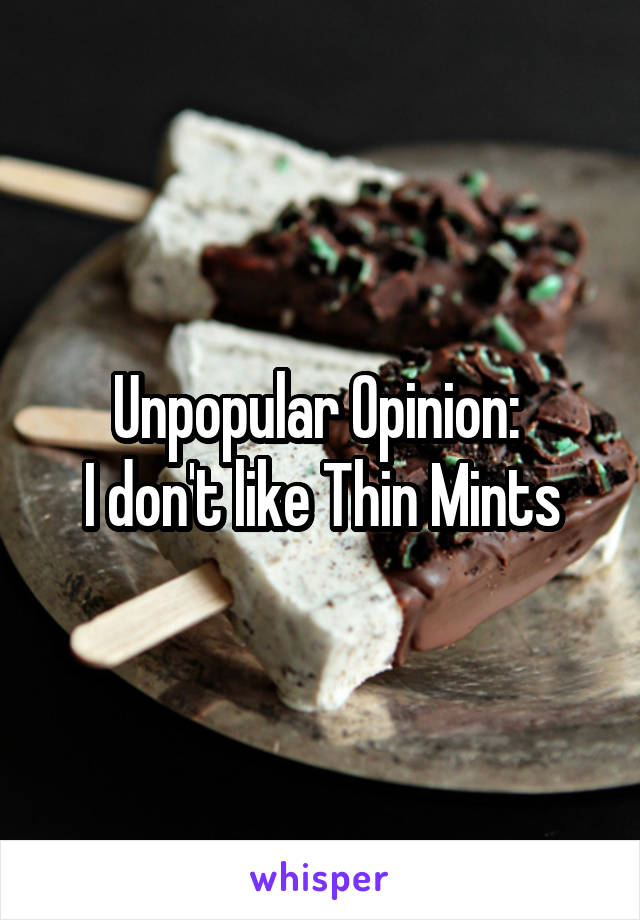 Unpopular Opinion:  I don't like Thin Mints