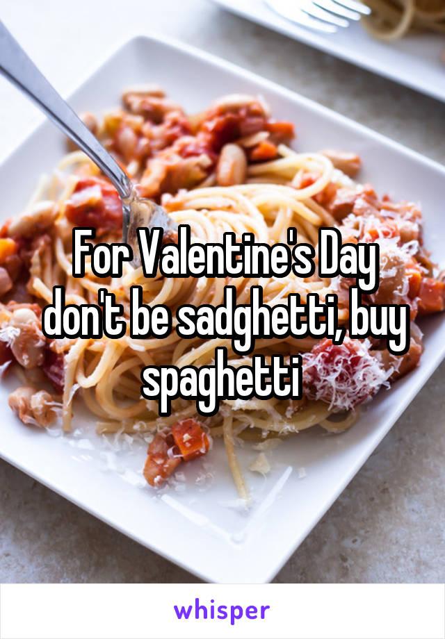 For Valentine's Day don't be sadghetti, buy spaghetti