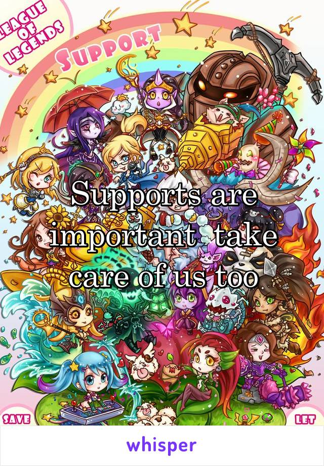 Supports are important  take care of us too