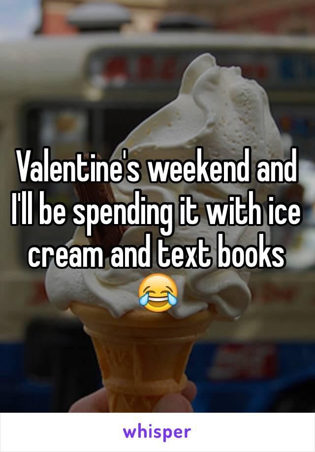 Valentine's weekend and I'll be spending it with ice cream and text books 😂