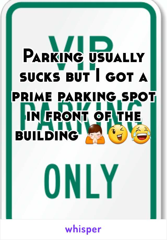 Parking usually sucks but I got a prime parking spot in front of the building 🙏😉😂