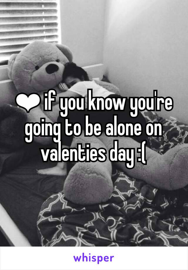 ❤ if you know you're going to be alone on valenties day :(