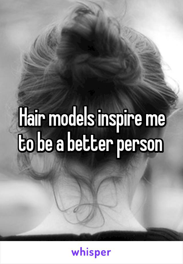 Hair models inspire me to be a better person