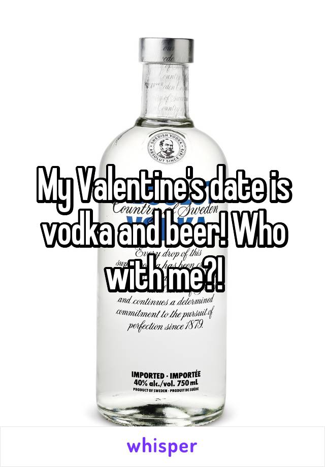 My Valentine's date is vodka and beer! Who with me?!