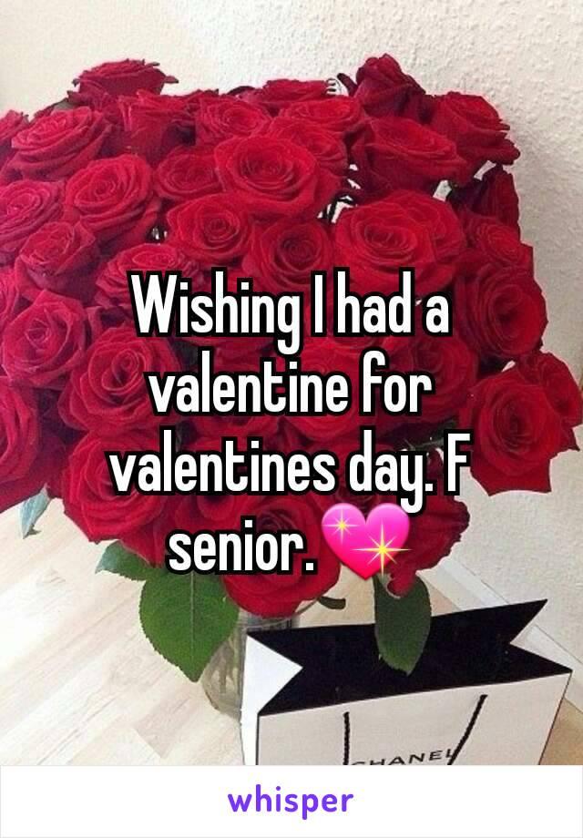 Wishing I had a valentine for valentines day. F senior.💖