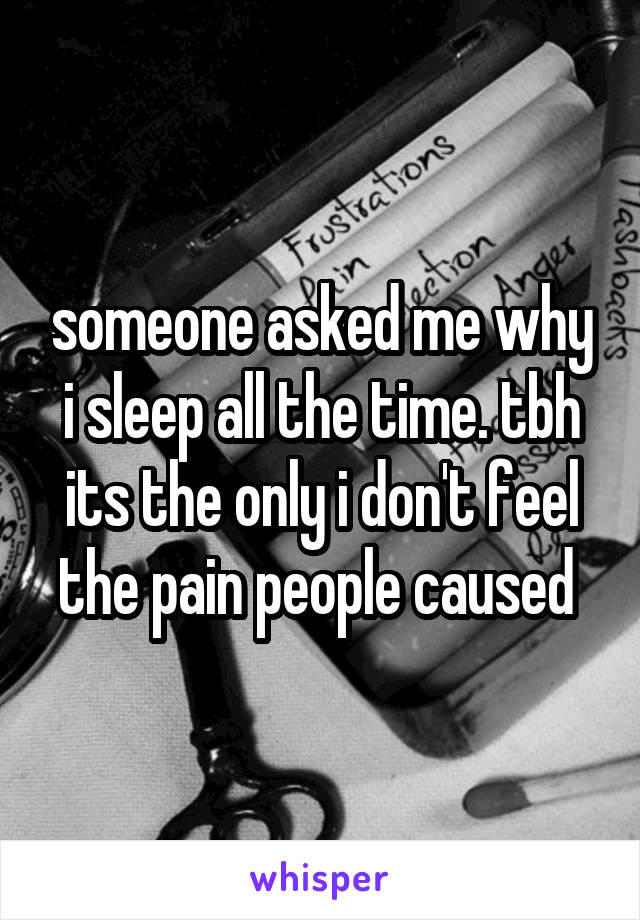 someone asked me why i sleep all the time. tbh its the only i don't feel the pain people caused