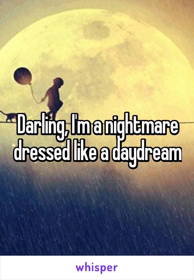 Darling, I'm a nightmare dressed like a daydream