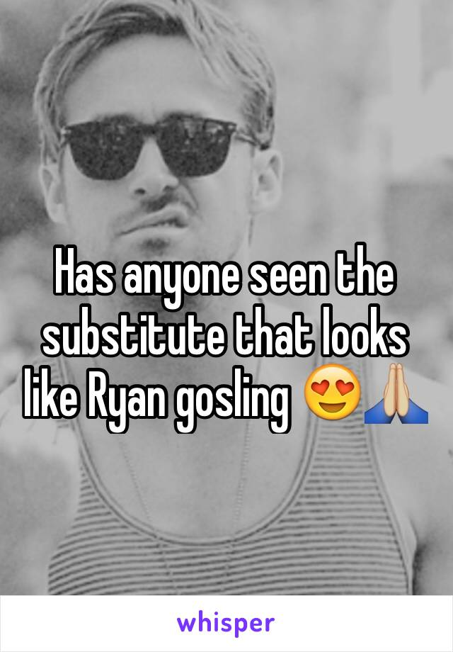 Has anyone seen the substitute that looks like Ryan gosling 😍🙏🏼