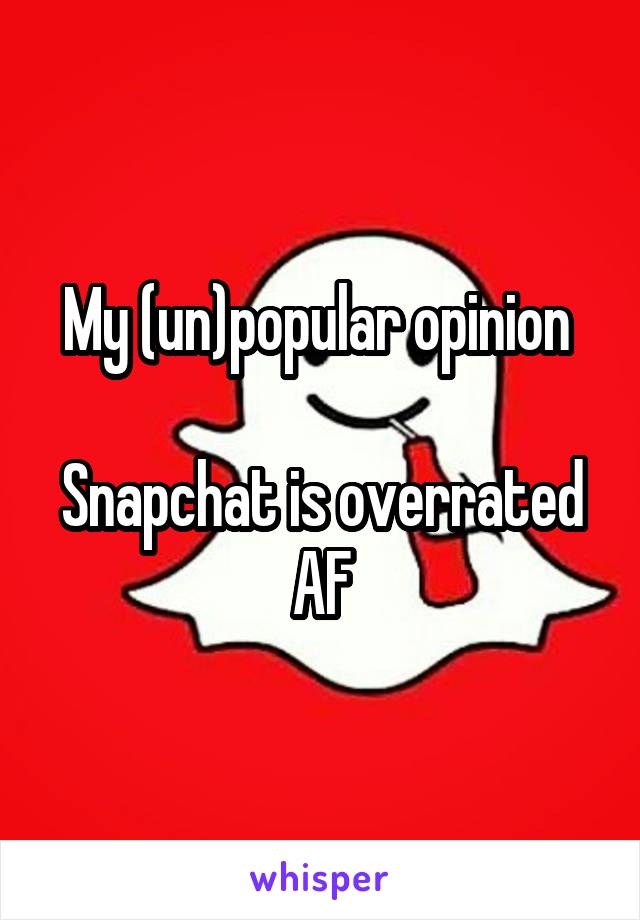 My (un)popular opinion   Snapchat is overrated AF