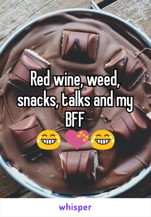 Red wine, weed, snacks, talks and my BFF 😂 💝😂