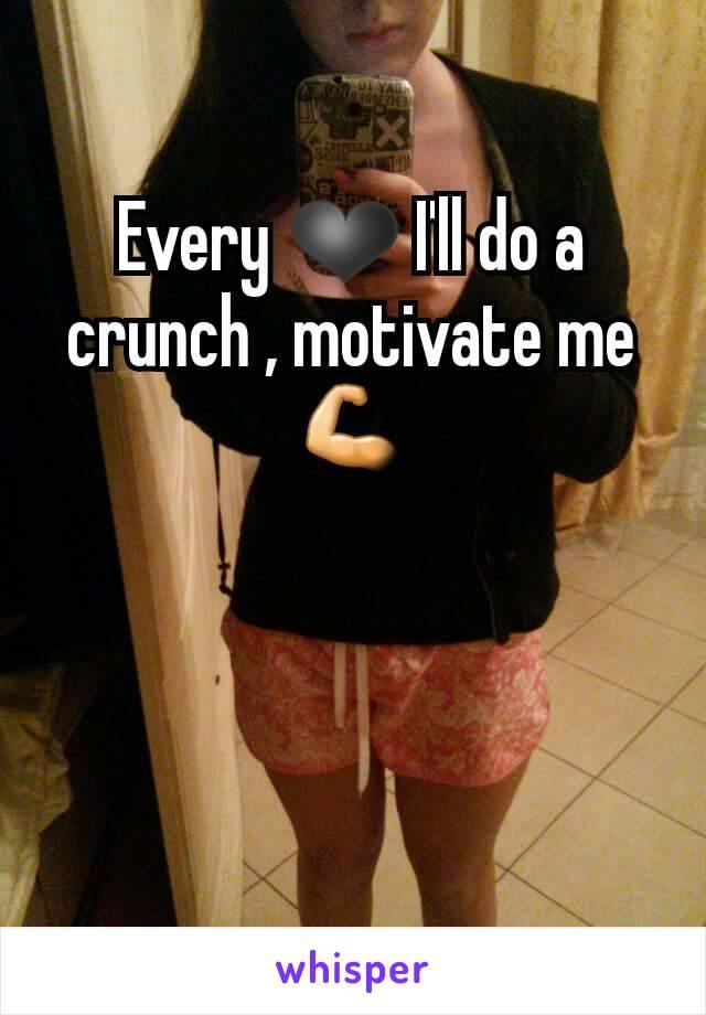 Every ❤ I'll do a crunch , motivate me 💪