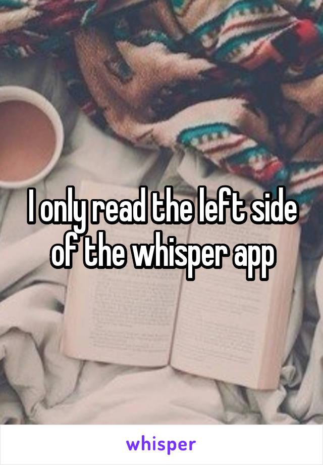I only read the left side of the whisper app