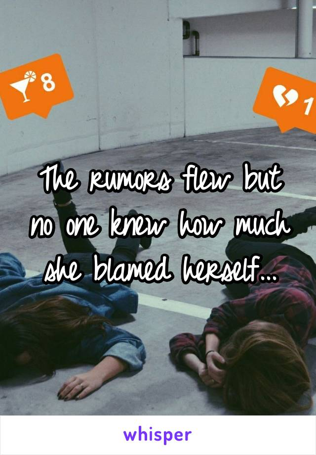 The rumors flew but no one knew how much she blamed herself...