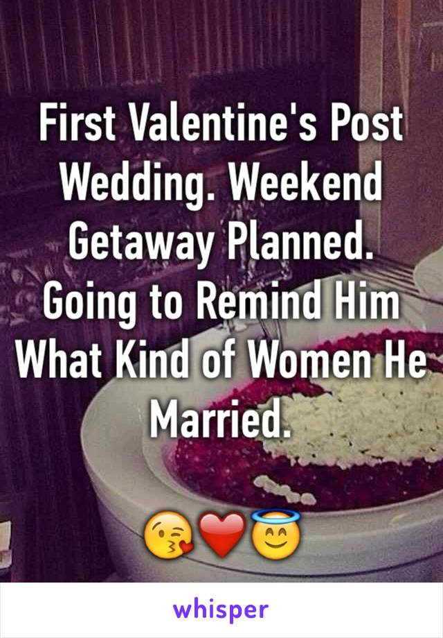 First Valentine's Post Wedding. Weekend Getaway Planned. Going to Remind Him What Kind of Women He Married.  😘❤️😇