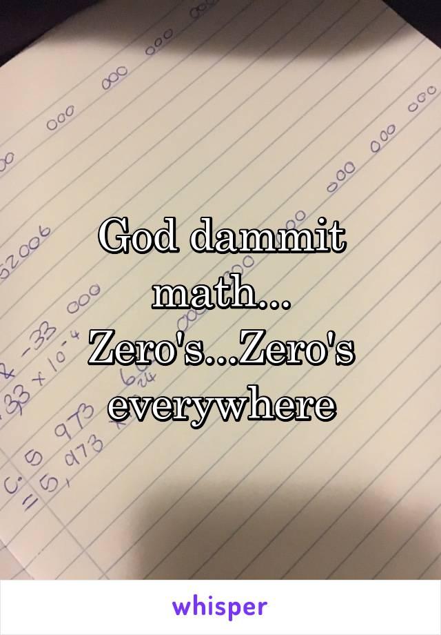 God dammit math... Zero's...Zero's everywhere