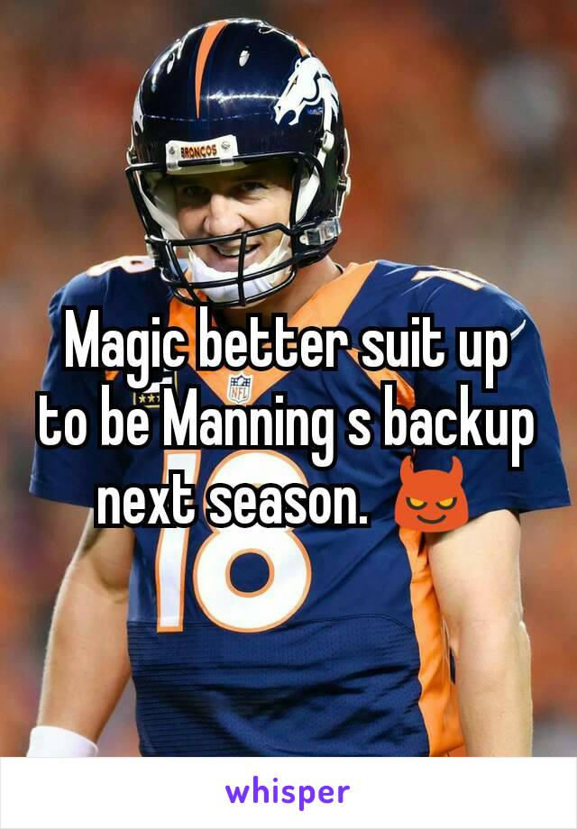 Magic better suit up to be Manning s backup next season. 😈