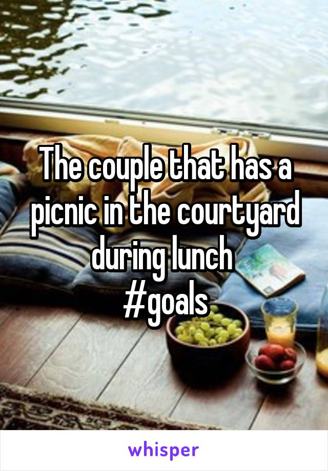 The couple that has a picnic in the courtyard during lunch  #goals