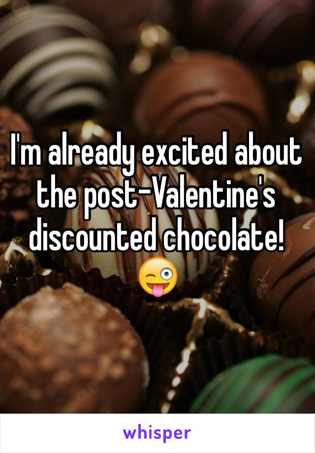 I'm already excited about the post-Valentine's discounted chocolate! 😜