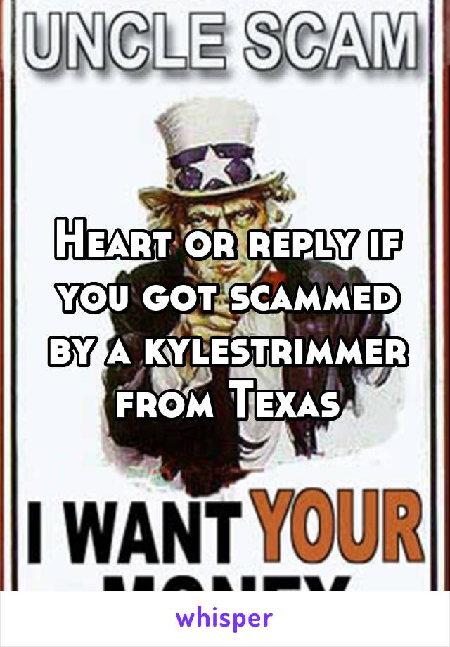 Heart or reply if you got scammed by a kylestrimmer from Texas