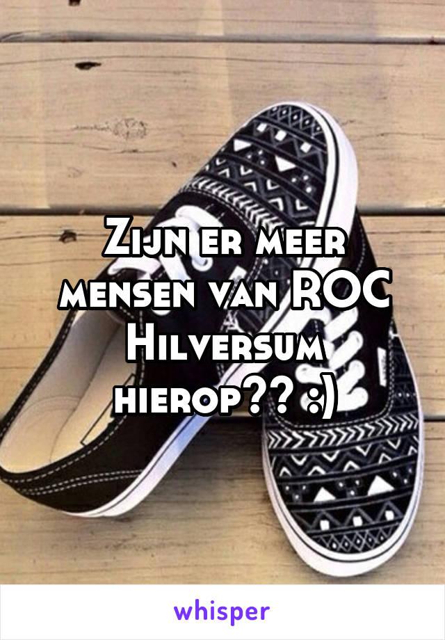 Zijn er meer mensen van ROC Hilversum hierop?? :)