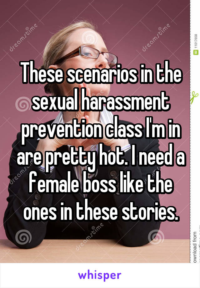 These scenarios in the sexual harassment prevention class I'm in are pretty hot. I need a female boss like the ones in these stories.