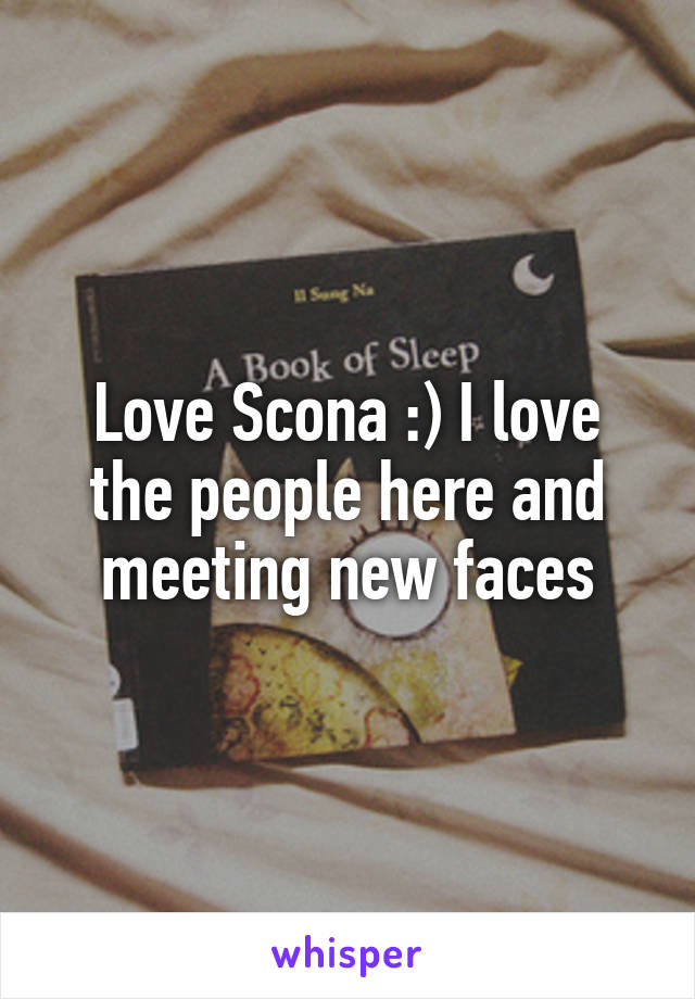 Love Scona :) I love the people here and meeting new faces