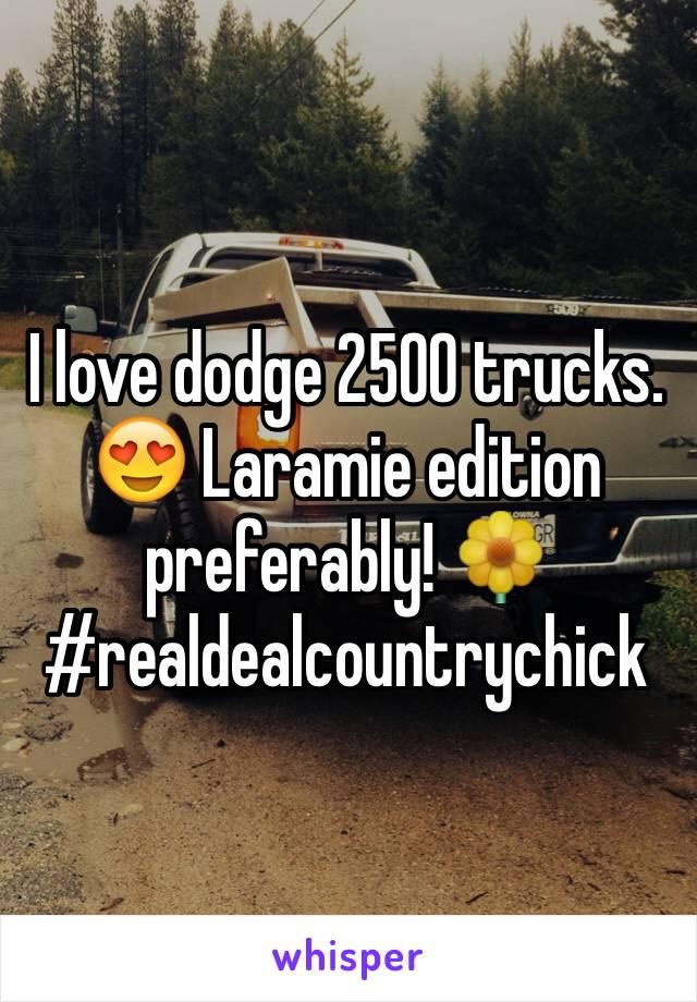 I love dodge 2500 trucks. 😍 Laramie edition preferably! 🌼 #realdealcountrychick