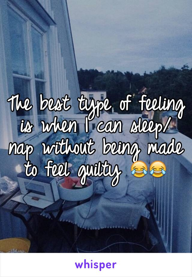 The best type of feeling is when I can sleep/ nap without being made to feel guilty 😂😂
