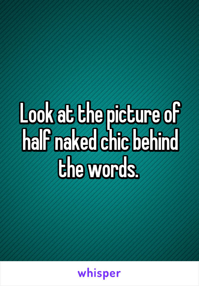 Look at the picture of half naked chic behind the words.