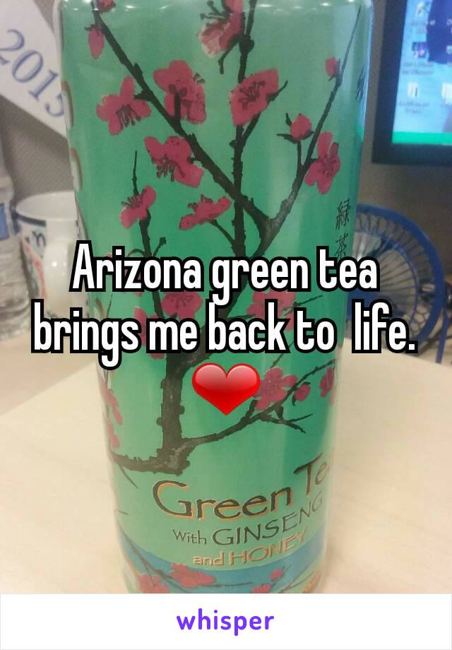 Arizona green tea brings me back to  life. ❤