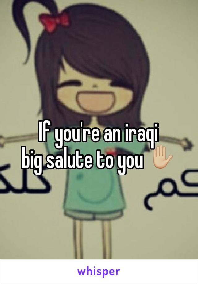 If you're an iraqi  big salute to you ✋🏼