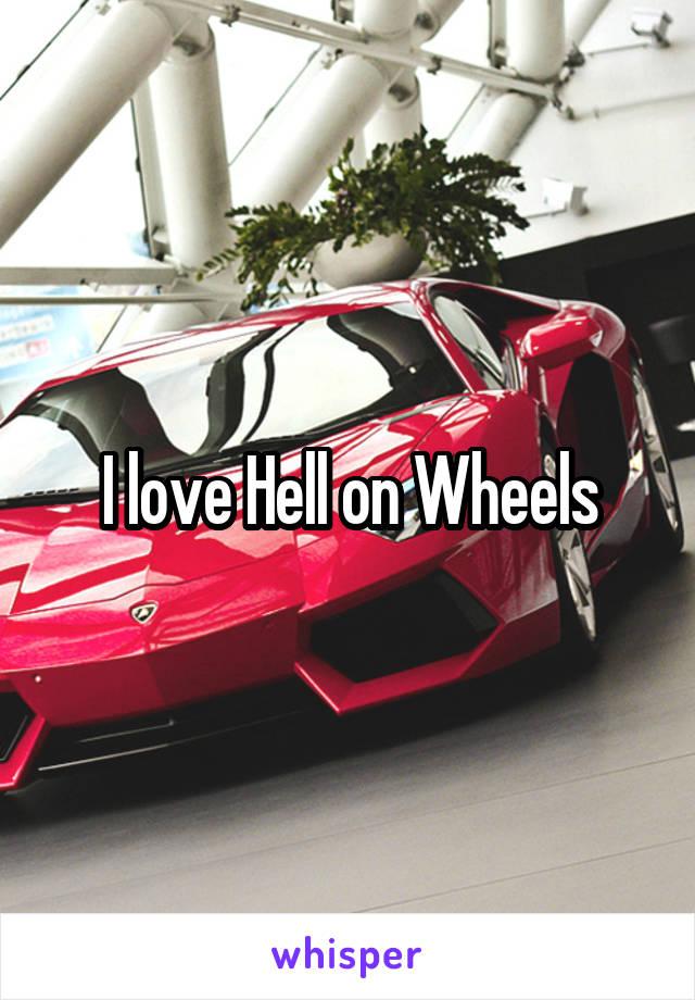 I love Hell on Wheels
