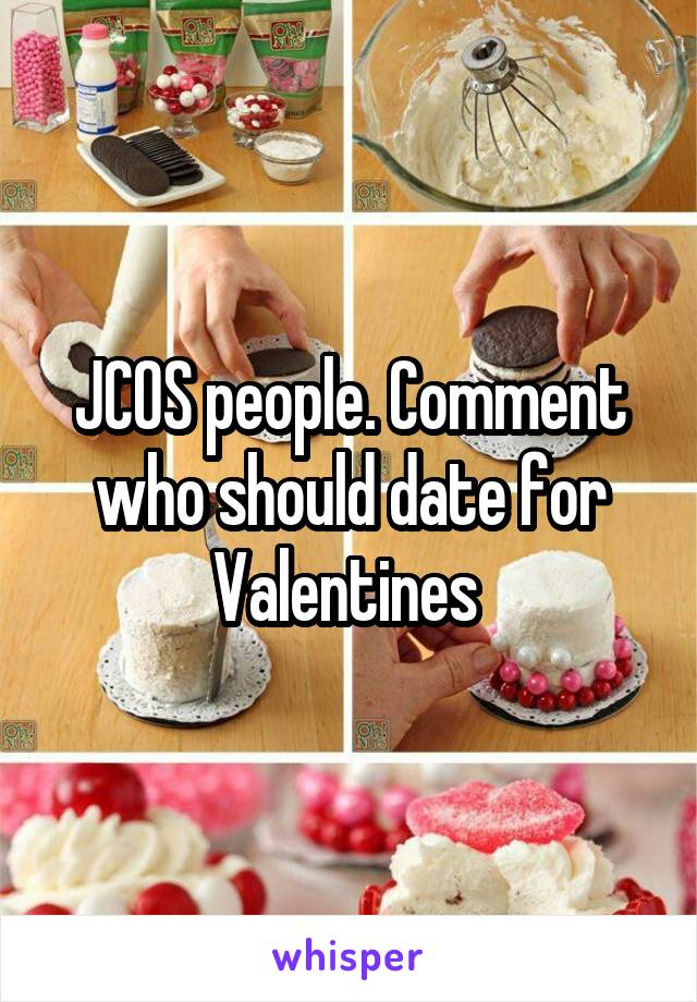 JCOS people. Comment who should date for Valentines